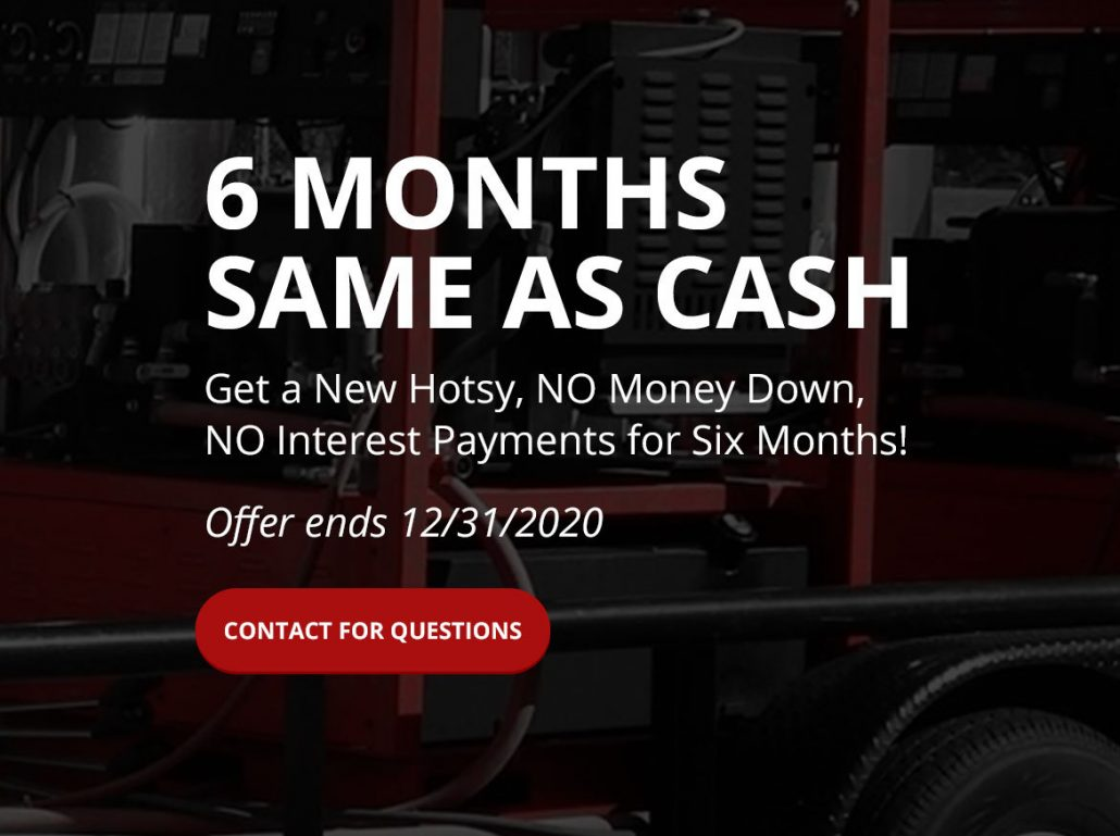 6 Month Same As Cash - Get a new Hotsy, NO Money Down, No Interest Payments for Six Months | Hotsy Equipment Company